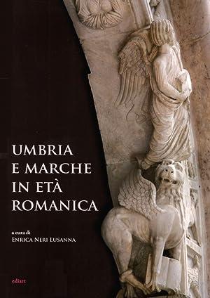 Umbria e Marche in età romanica. Arti e tecniche a confronto tra XI e XIII secolo.: aa.vv.