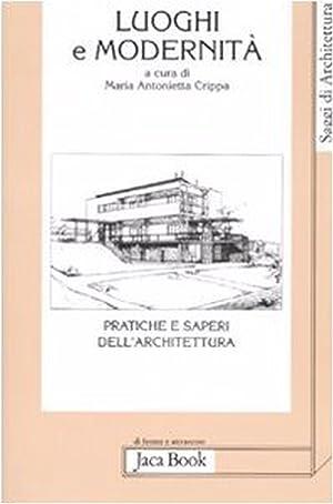 Luoghi e modernità. Pratiche e saperi dell'architettura.