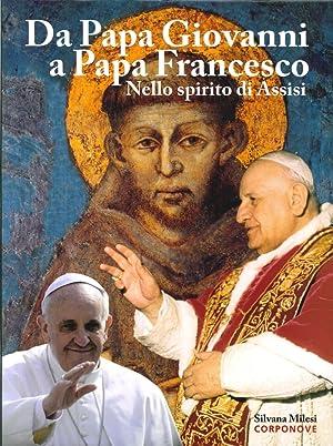 Da papa Giovanni a papa Francesco. Nello spirito di Assisi.: Milesi, Silvana