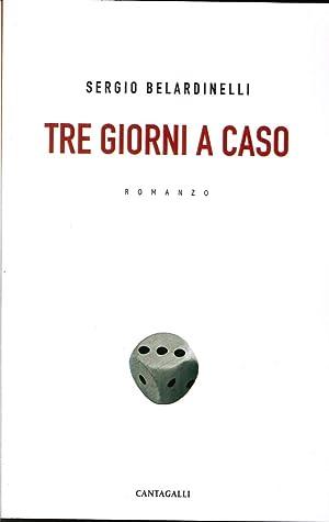 Tre Giorni a Caso. Romanzo.: Belardinelli, Sergio