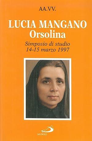 Lucia Mangano Orsolina. Atti del Simposio di studio (dal 14 al 15 marzo 1997).