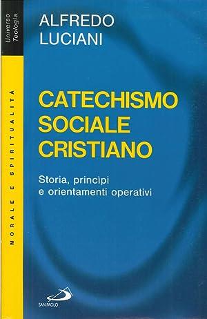 Catechismo sociale cristiano. Storia, principi e orientamenti operativi.: Luciani, Alfredo