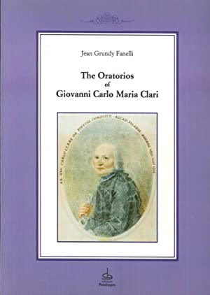 The oratorios of Giovanni Carlo Maria Clari.: Grundy Fanelli, Jean