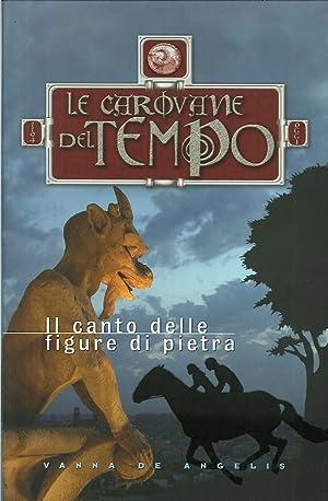 Il canto delle figure di pietra. Le carovane del tempo.: De Angelis, Vanna