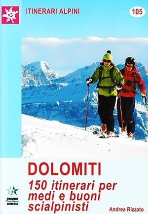Dolomiti. 150 itinerari per medi e buoni scialpinisti.: Rizzato, Andrea