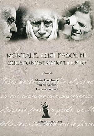 Montale, Luzi, Pasolini. Questo Nostro Novecento. tra Poesia e Narrativa.: Leombruno, Mattia ...
