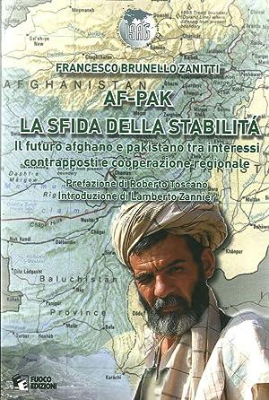 Af-Pak: la Sfida delle Diversità. Il Futuro Afghano e Pakistano tra Interessi Contrapposti e...