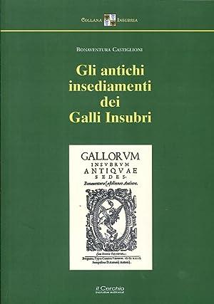 Gli Antichi Insediamenti dei Galli Insubri. Anastatica, Traduzione, Commento.: Castiglioni, ...