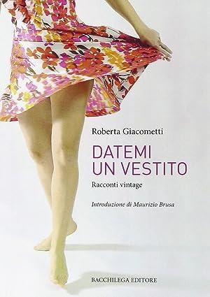 Datemi un vestito. Racconti vintage.: Giacometti, Roberta