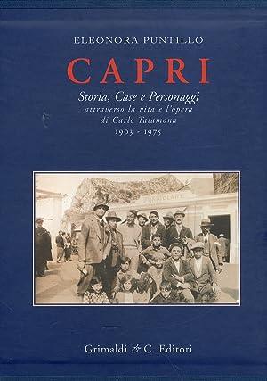 Capri. Storia, Case e Personaggi. Attraverso la vita e l'opera di Carlo Talamona 1903-1975.: ...
