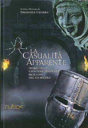 La Casualità Apparente. Diario di un Cavaliere Templare Siciliano del XII Secolo.: Cavarra, ...