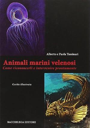 Animali Marini Velenosi. Come Riconoscerli e Intervenire: Tassinari, Alberto Tassinari,