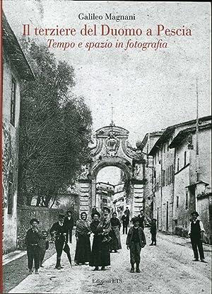 Il Terziere del Duomo di Pescia. Tempo e Spazio in Fotografia.: Magnani, Galileo