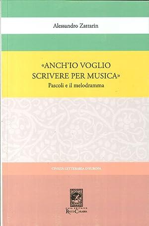 """""""Anch'Io Voglio Scrivere per Musica"""". Pascoli e il Melodramma.: Zattarin, Alessandro"""