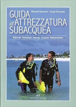 Guida all'attrezzatura subacquea. Materiali, tecnologia, impiego, acquisto, manutenzione.: ...