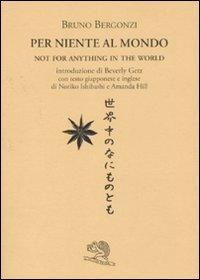 Per niente al mondo. Testo giapponese e inglese a fronte.: Bergonzi, Bruno