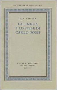 La lingua e lo stile di Carlo Dossi. Edizione in facsimile del volume Ricciardi, «Documenti ...