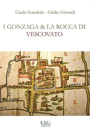 I Gonzaga e la Rocca di Vescovato. I Gonzaga e l'Italia. 0001.: scandola, Giada Girondi, ...