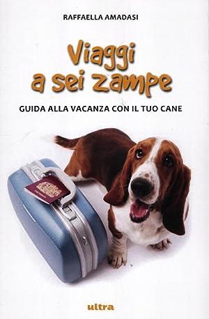 Viaggi a sei zampe. Guida alla vacanza con il tuo cane.: Amadasi, Raffaella