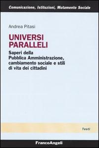 Universi paralleli. Saperi della pubblica amministrazione, cambiamento sociale e stili di vita dei ...