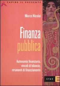 Finanza pubblica. Autonomia finanziaria, vincoli di bilancio, strumenti di finanziamento.: Nicolai,...