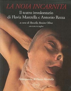 La Noia Incarnita. Il Teatro Involontario di Flavia Mastrella e Antonio Rezza.: Rezza, Antonio ...