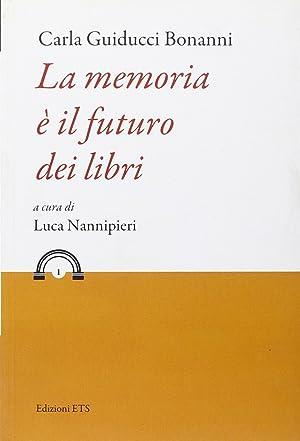 La memoria è il futuro dei libri.: Guiducci Bonanni, Carla