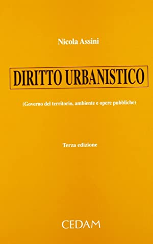 Diritto urbanistico (governo del territorio, ambiente e opere pubbliche).: Assini, Nicola