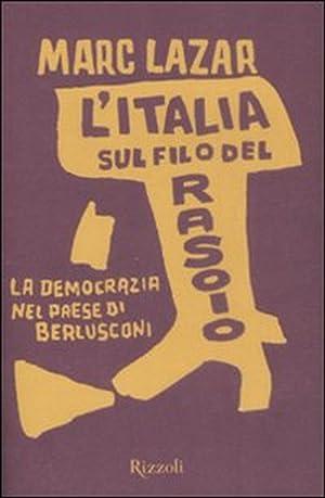 L'Italia sul Filo del Rasoio. La Democrazia nel Paese di Berlusconi.: Lazar, Marc