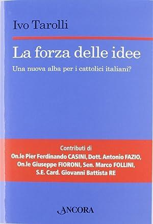 La forza delle idee. Una nuova alba per i cattolici italiani?: Tarolli, Ivo