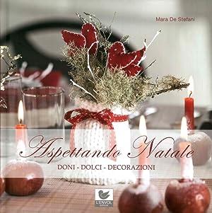 Aspettando Natale. Doni, dolci, decorazioni.: De Stefani, Mara
