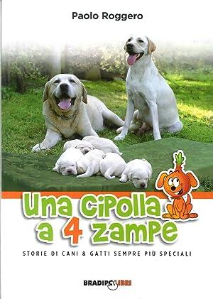 Una cipolla a 4 zampe. Storie di cani e gatti sempre più speciali.: Roggero, Paolo
