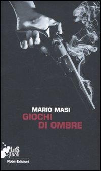 Giochi di ombre.: Masi, Mario