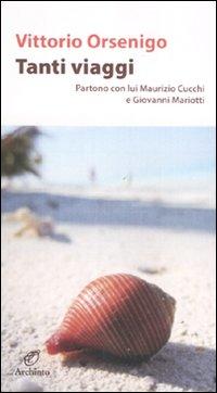 Tanti viaggi. Partono con lui Maurizio Cucchi e Giovanni Mariotti.: Orsenigo, Vittorio