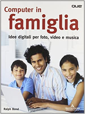 Computer in famiglia. Idee digitali per foto, video e musica.: Bond, Ralph