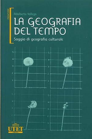 La geografia del tempo. Saggio di geografia culturale.: Vallega, Adalberto