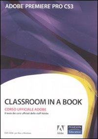 Adobe Premiere Pro Cs3. Classroom in a Book. Corso Uffiaciale Adobe. con CD-ROM.