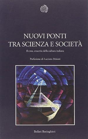 Nuovi ponti tra scienza e società. Il CNR, crocevia della cultura italiana.