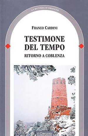 Testimone del tempo. Ritorno a Coblenza.: Cardini, Franco