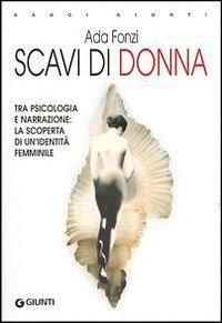 Scavi di donna. Tra psicologia e narrazione: la scoperta di un'identità femminile.: ...