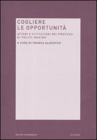 Cogliere le opportunità. Attori e istituzioni nei processi di policy-making.