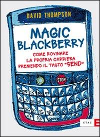 Magic Blackberry. Come rovinare la propria carriera premendo il tasto «send».: Thompson...