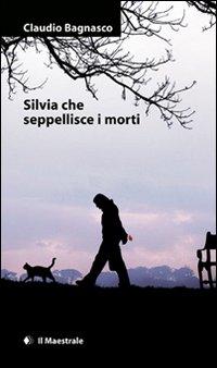 Silvia che seppellisce i morti.: Bagnasco, Claudio