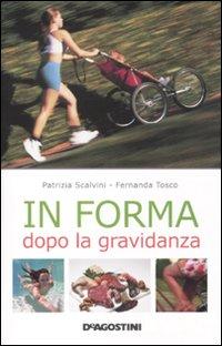 In forma dopo la gravidanza.: Scalvini, Patrizia Tosco, Fernanda