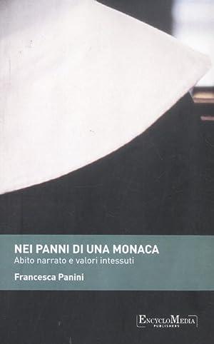 Nei panni di una monaca. Abito narrato e valori intessuti.: Panini, Francesca