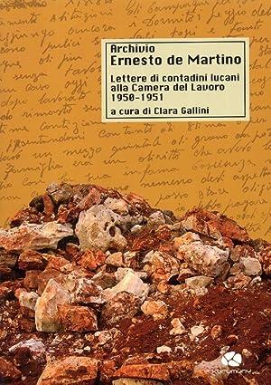 Archivio Ernesto de Martino. Lettere di contadini lucani alla Camera del Lavoro 1950-1951.