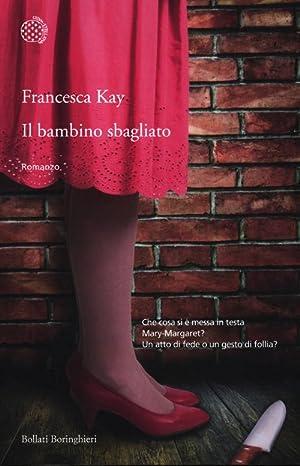 Il bambino sbagliato.: Kay, Francesca