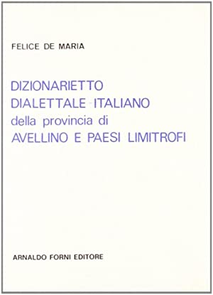 Dizionarietto Dialettale-Italiano di Avellino.: De Maria, Felice