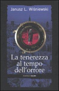La Tenerezza al Tempo dell'Orrore.: Wisniewski, Janusz L