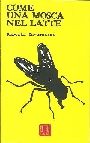 Come una mosca nel latte.: Invernizzi, Roberta
